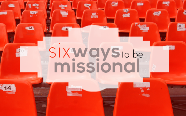 6 Ways to be Missional